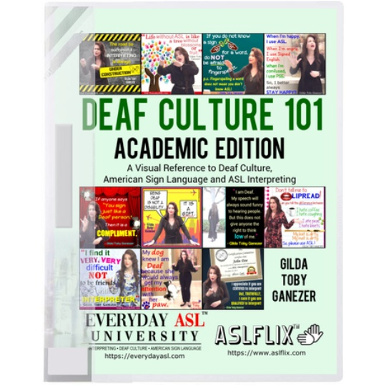 Deaf Culture 101: A Visual Reference to Deaf Culture, American Sign Language, and ASL Interpreting