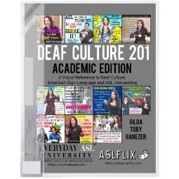 Deaf Culture 201: A Visual Reference to Deaf Culture, American Sign Language, and ASL Interpreting