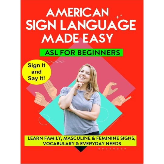 American Sign Language Made Easy - ASL for Beginners  - Family, Masculine and Feminine Signs, Vocabulary, and Everyday Needs